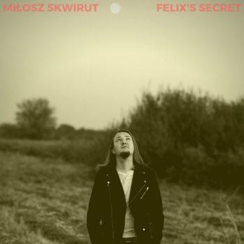 Miłosz Skwirut  / Felix's Secret